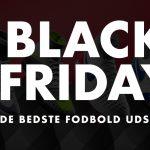 De Bedste Black Friday Fodbold Udsalg